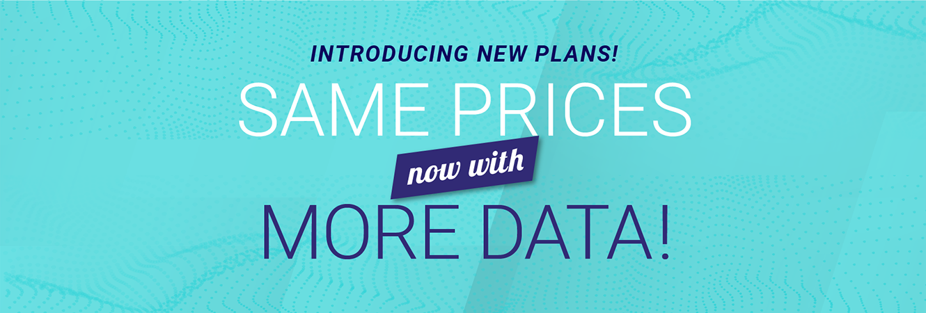 Introducing new plans! Same prices now with more data!
