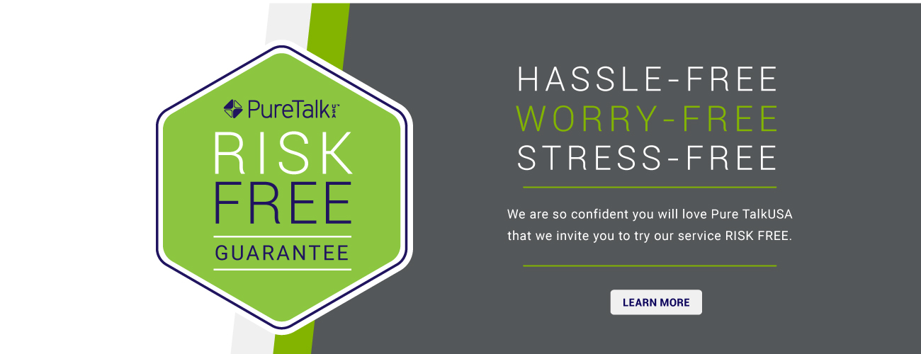 Pure TalkUSA Risk-Free Guarantee Hassle Free, Worry Free, Stress Free